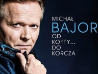 "Michał Bajor ""Od Kofty...do Korcza"""