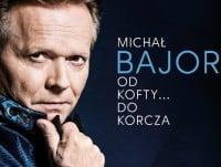 """Michał Bajor """"Od Kofty...do Korcza"""""""