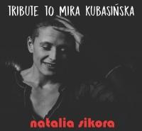 "Natalia Sikora ""Tribute to Mira Kubasińska"""